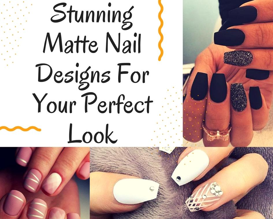 Stunning Matte Nail Designs For Your Perfect Look